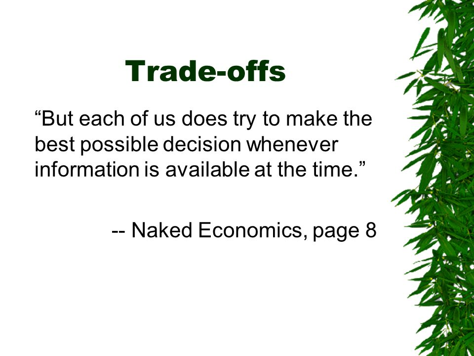 Trade-offs But each of us does try to make the best possible decision whenever information is available at the time.