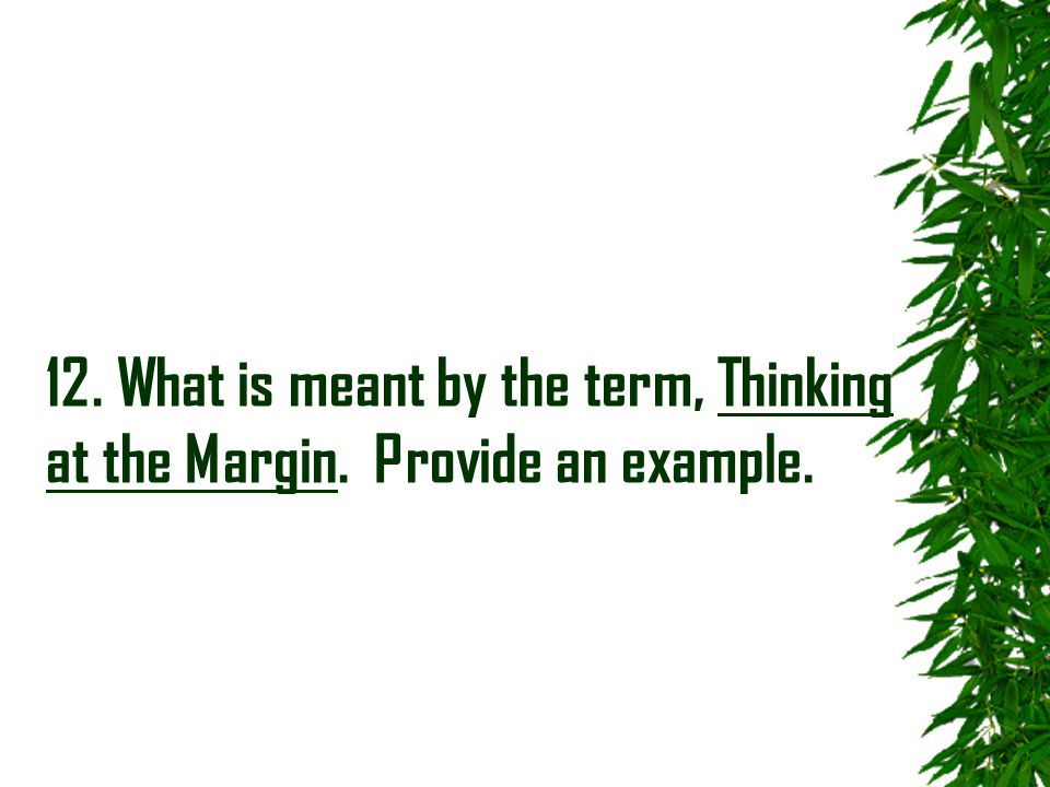 12. What is meant by the term, Thinking at the Margin