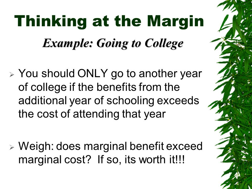 Thinking at the Margin Example: Going to College