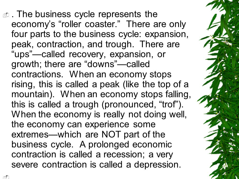 The business cycle represents the economy's roller coaster