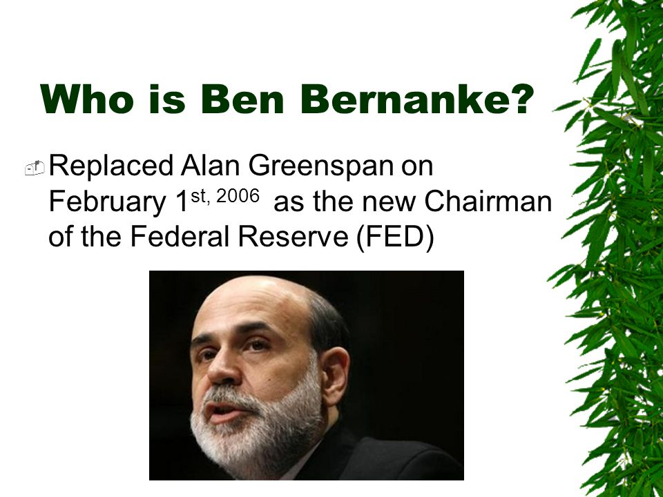 Who is Ben Bernanke.