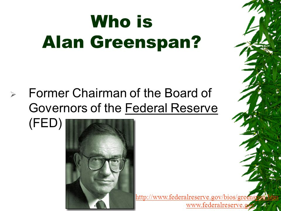 Who is Alan Greenspan Former Chairman of the Board of Governors of the Federal Reserve (FED)