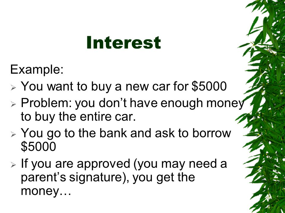 Interest Example: You want to buy a new car for $5000