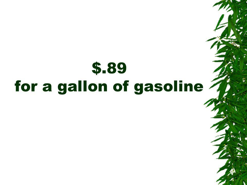 $.89 for a gallon of gasoline