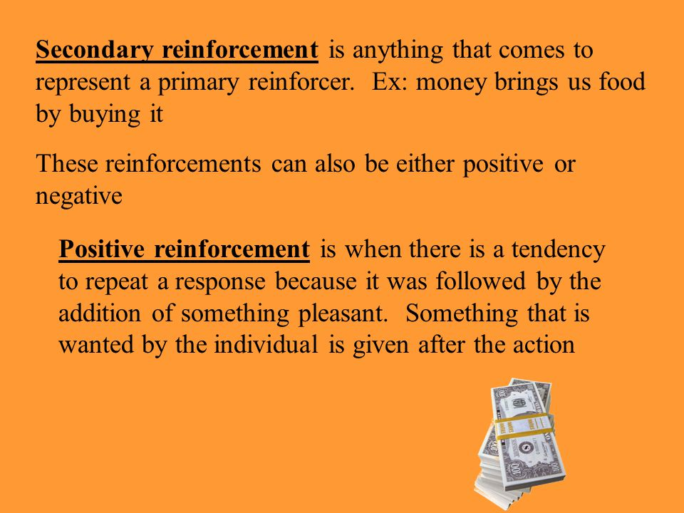 Secondary reinforcement is anything that comes to represent a primary reinforcer. Ex: money brings us food by buying it