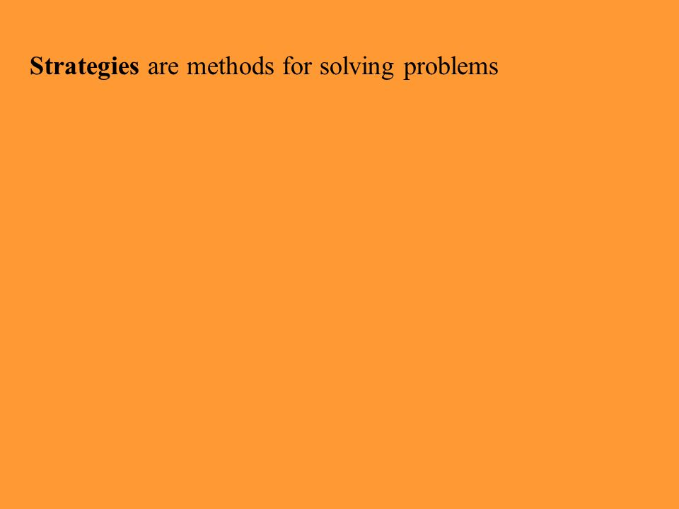 Strategies are methods for solving problems