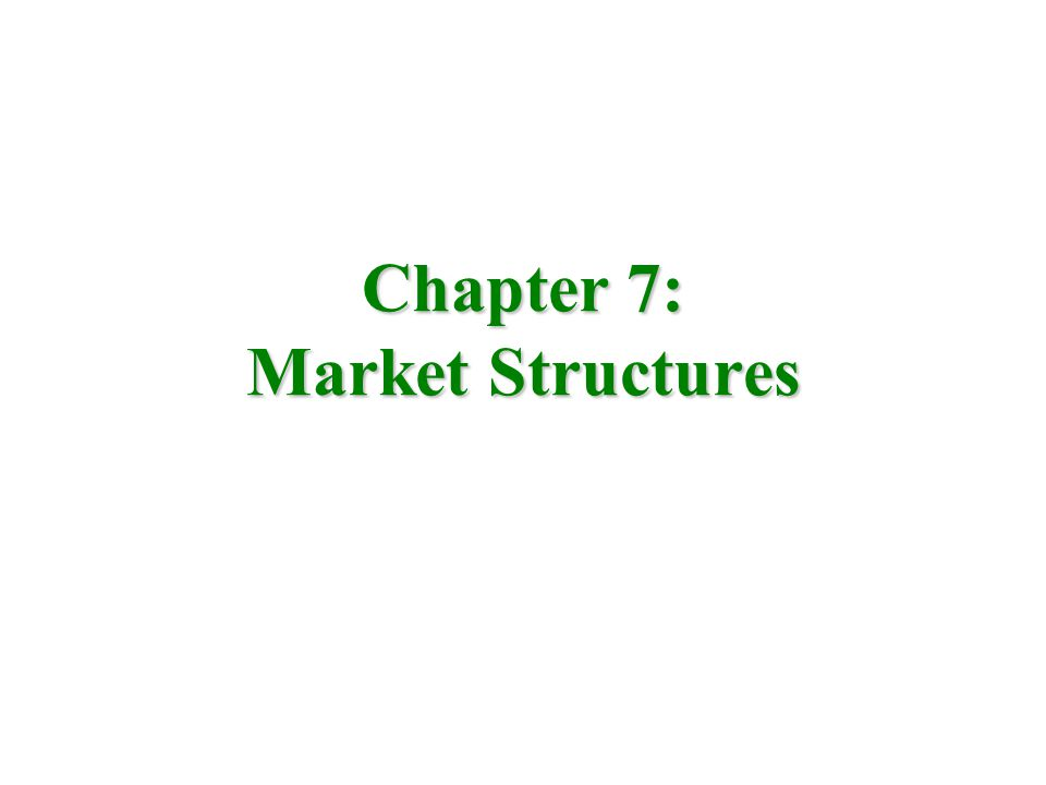 Chapter 7: Market Structures