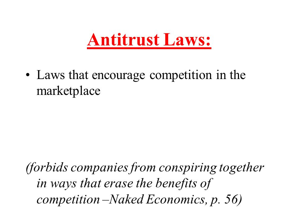 Antitrust Laws: Laws that encourage competition in the marketplace