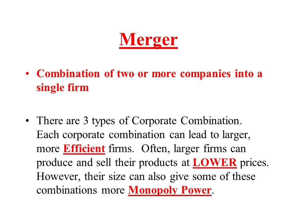 Merger Combination of two or more companies into a single firm