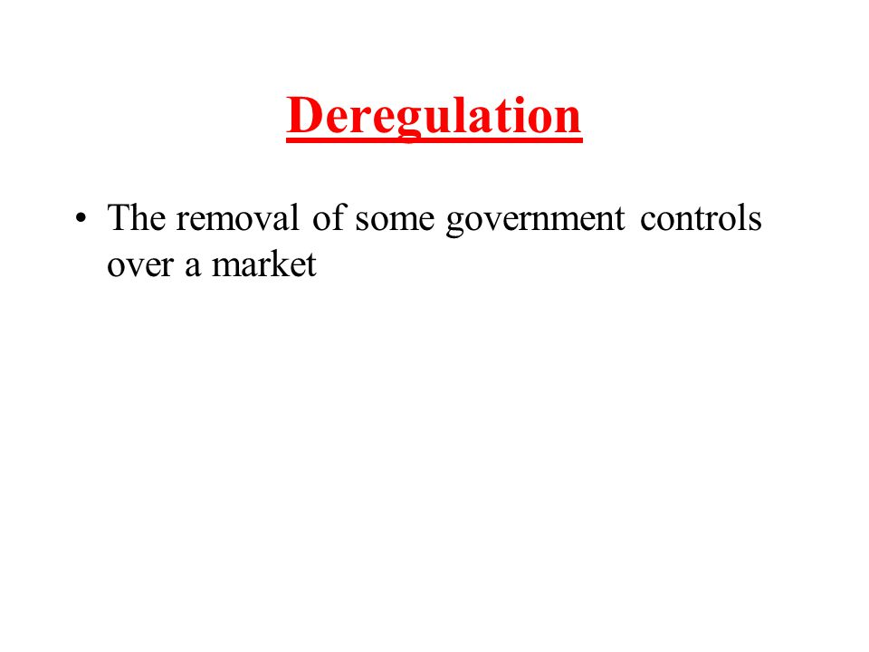 Deregulation The removal of some government controls over a market