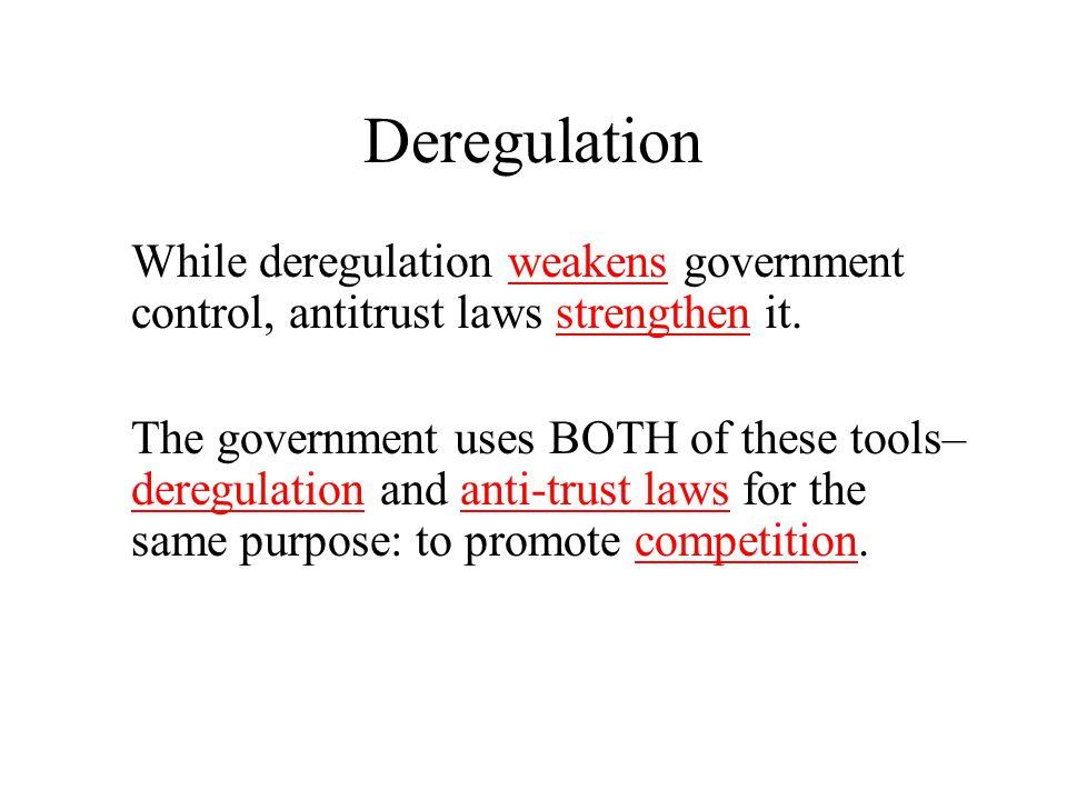 Deregulation While deregulation weakens government control, antitrust laws strengthen it.