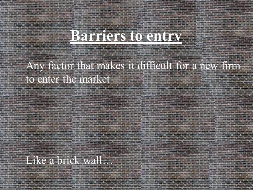 Barriers to entry Any factor that makes it difficult for a new firm to enter the market.