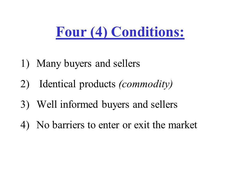 Four (4) Conditions: Many buyers and sellers