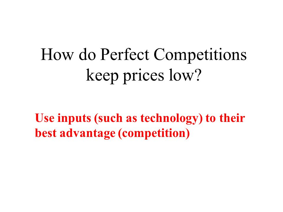 How do Perfect Competitions keep prices low