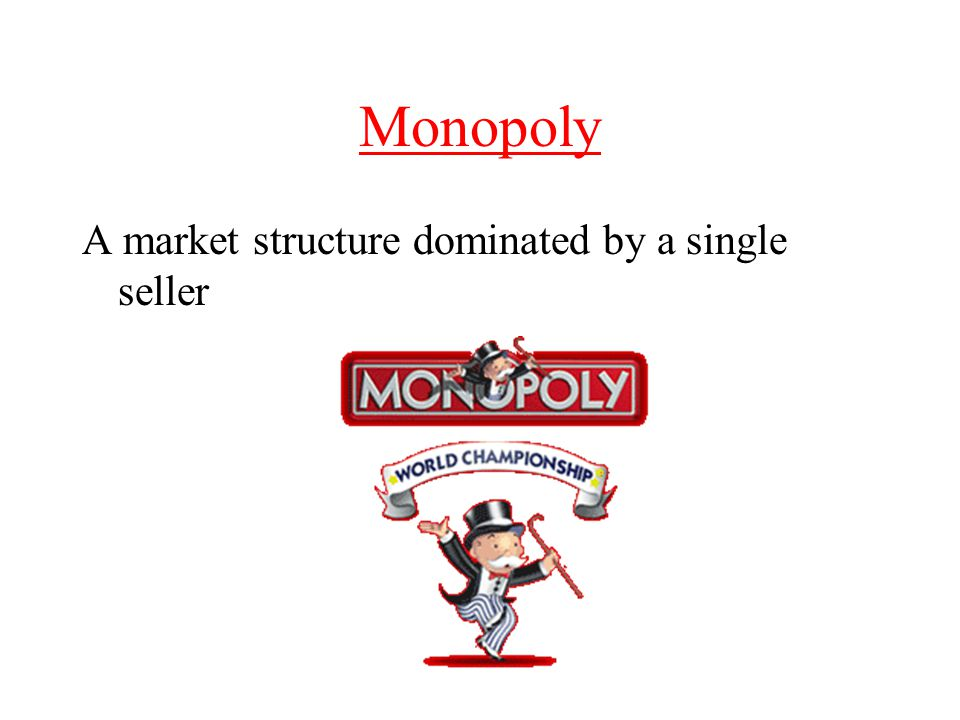 Monopoly A market structure dominated by a single seller