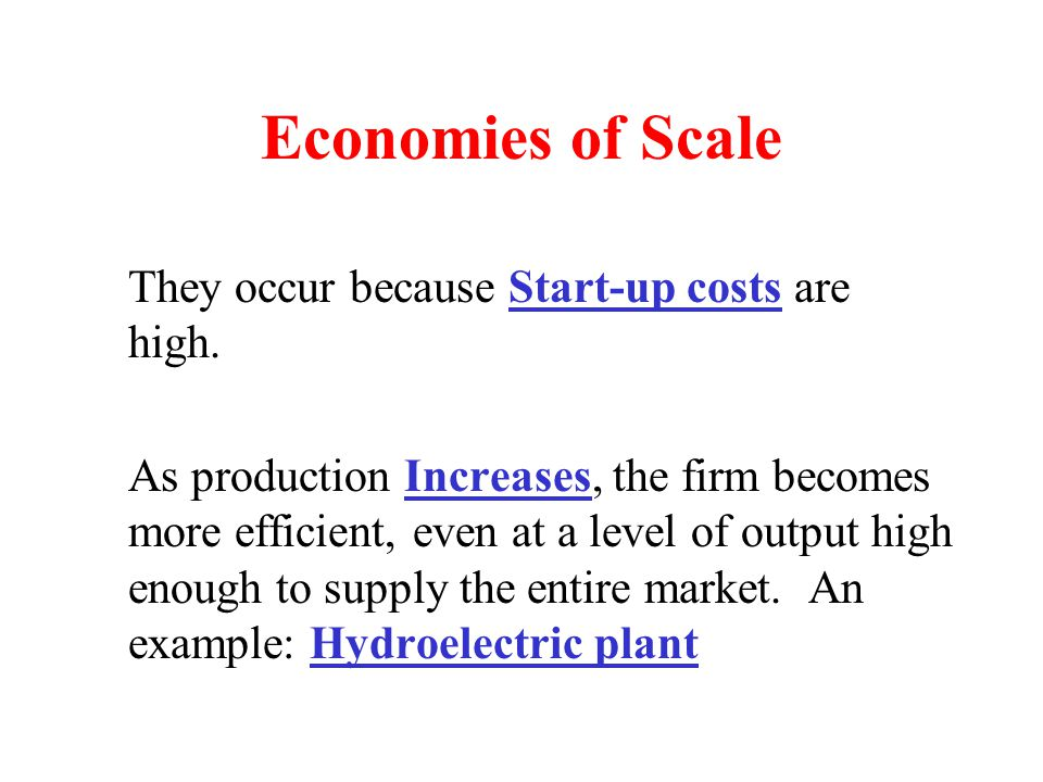 Economies of Scale They occur because Start-up costs are high.