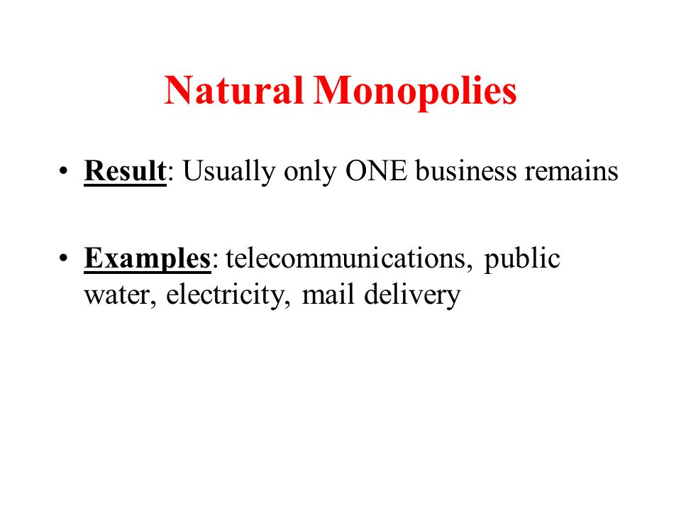 Natural Monopolies Result: Usually only ONE business remains