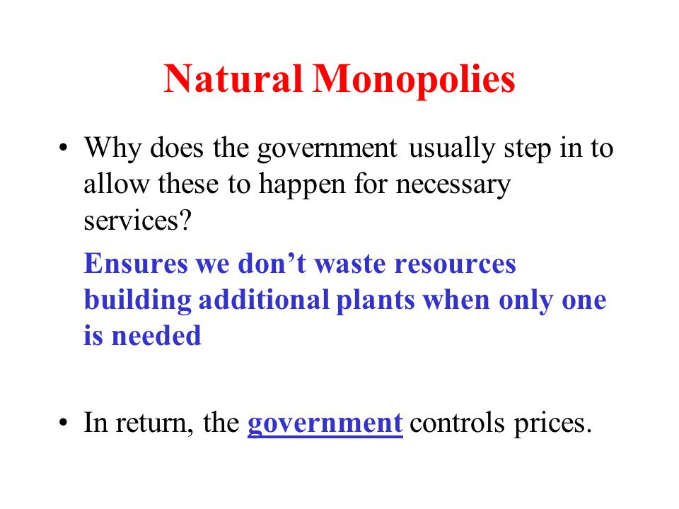 Natural Monopolies Why does the government usually step in to allow these to happen for necessary services