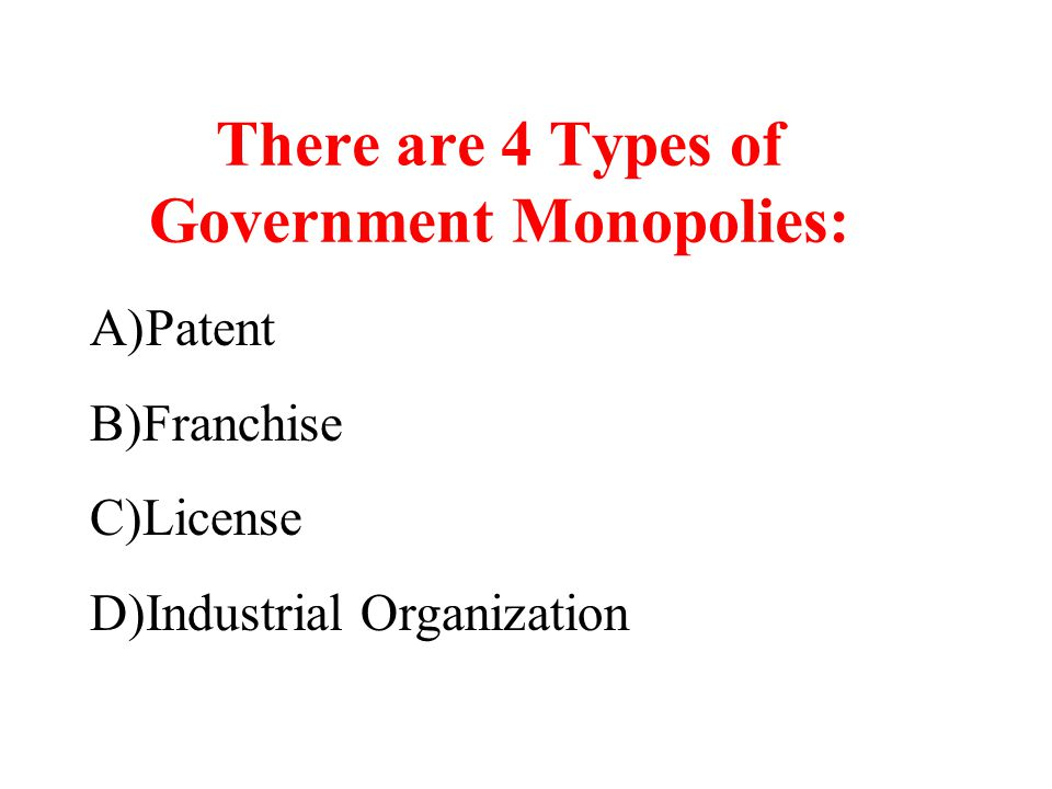There are 4 Types of Government Monopolies: