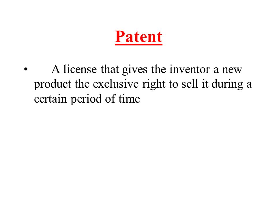 Patent A license that gives the inventor a new product the exclusive right to sell it during a certain period of time.
