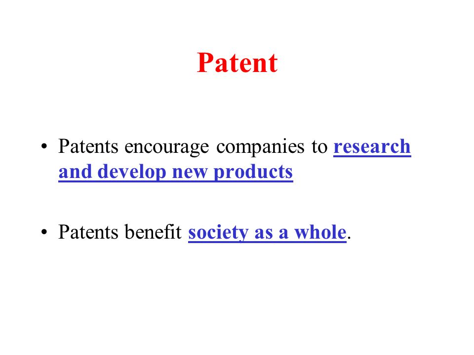 Patent Patents encourage companies to research and develop new products.