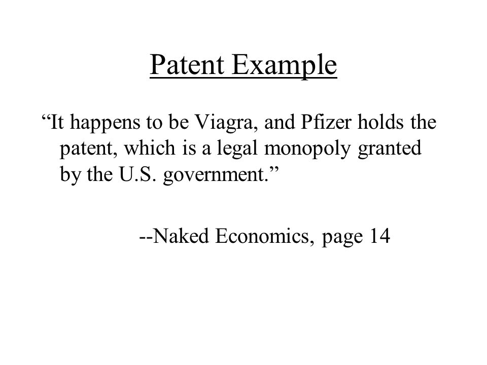Patent Example It happens to be Viagra, and Pfizer holds the patent, which is a legal monopoly granted by the U.S. government.