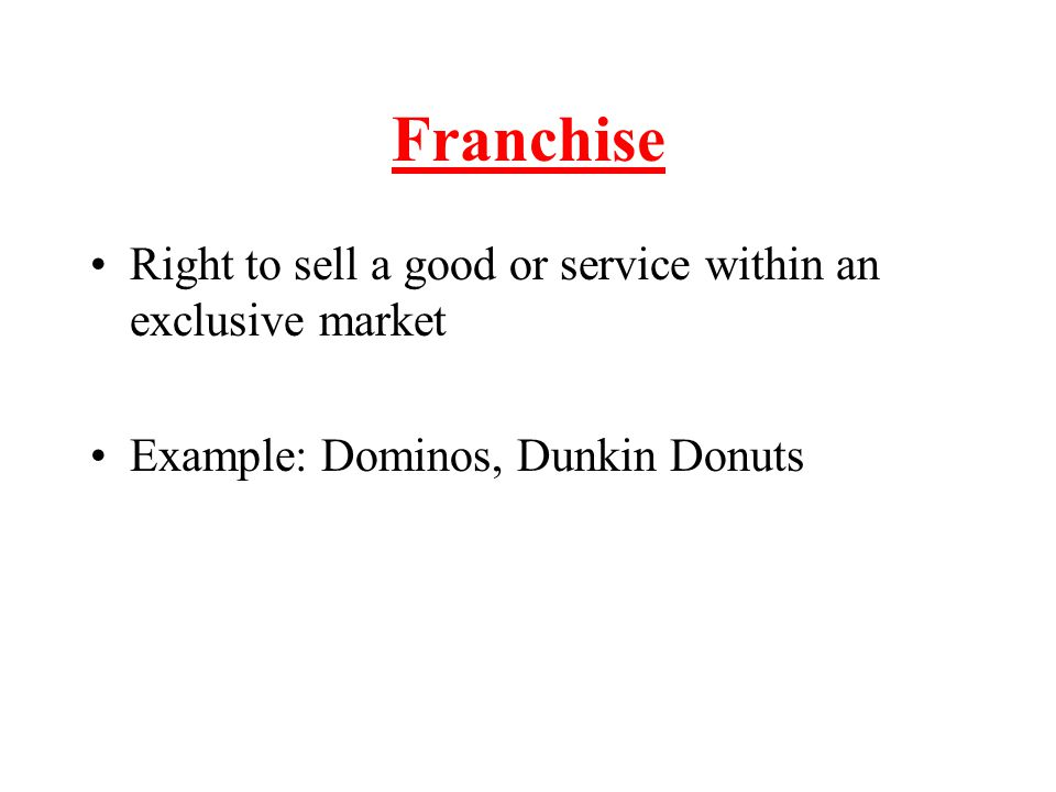 Franchise Right to sell a good or service within an exclusive market