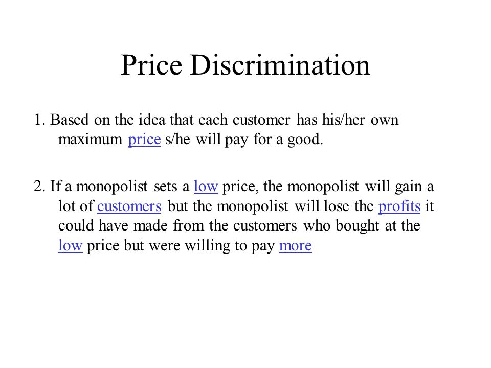 Price Discrimination 1. Based on the idea that each customer has his/her own maximum price s/he will pay for a good.