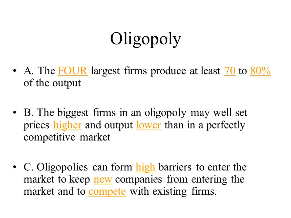 Oligopoly A. The FOUR largest firms produce at least 70 to 80% of the output.