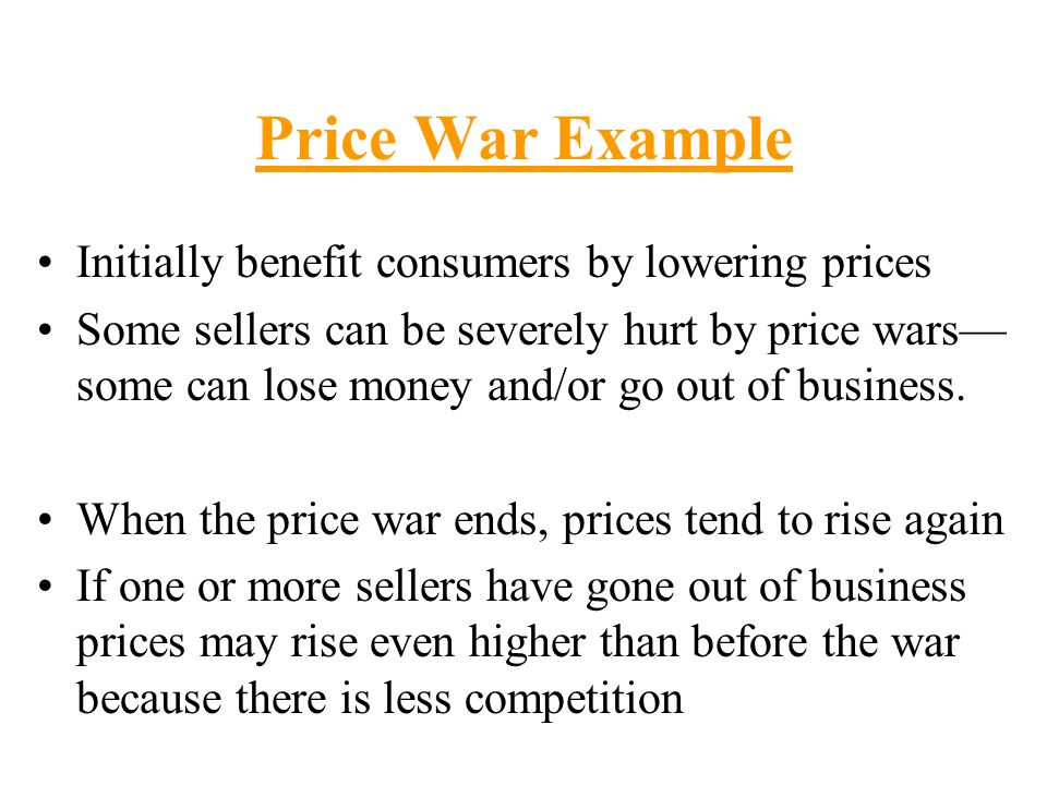 Price War Example Initially benefit consumers by lowering prices