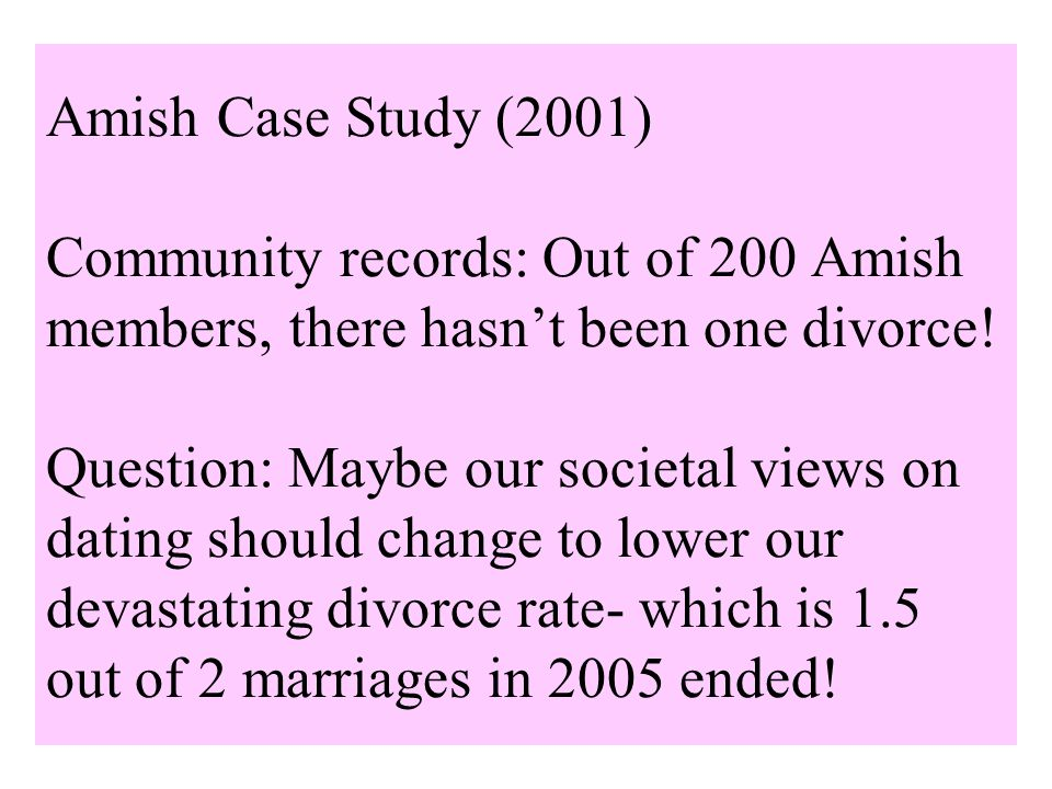 Amish Case Study (2001) Community records: Out of 200 Amish members, there hasn't been one divorce.