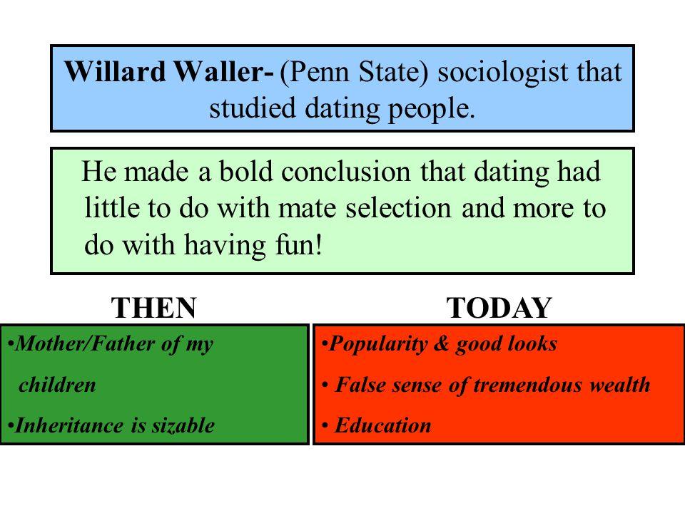 Willard Waller- (Penn State) sociologist that studied dating people.