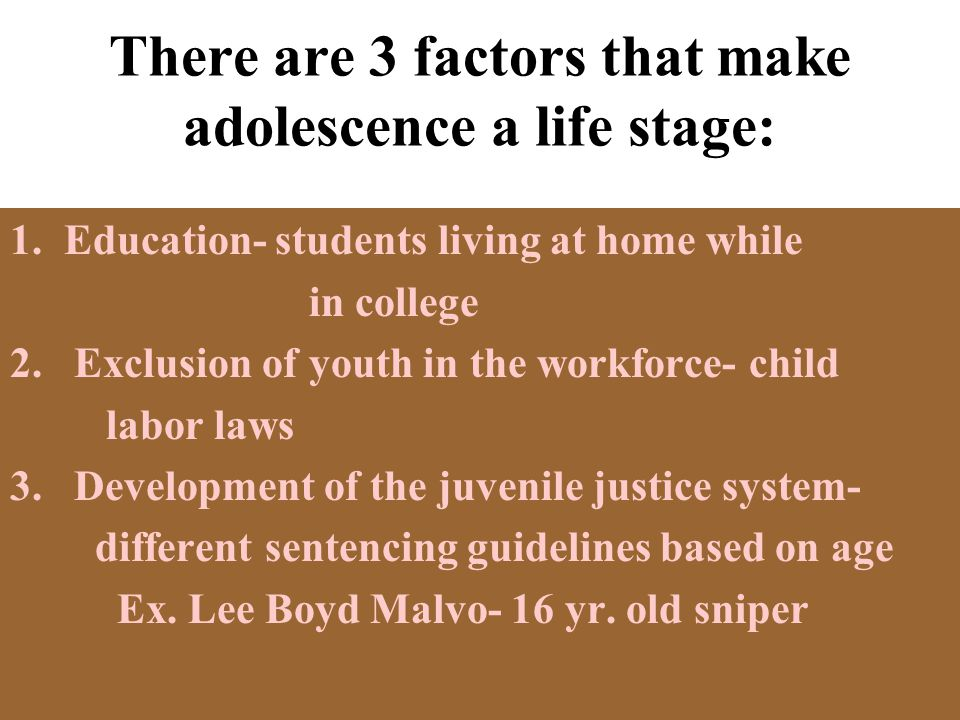 There are 3 factors that make adolescence a life stage: