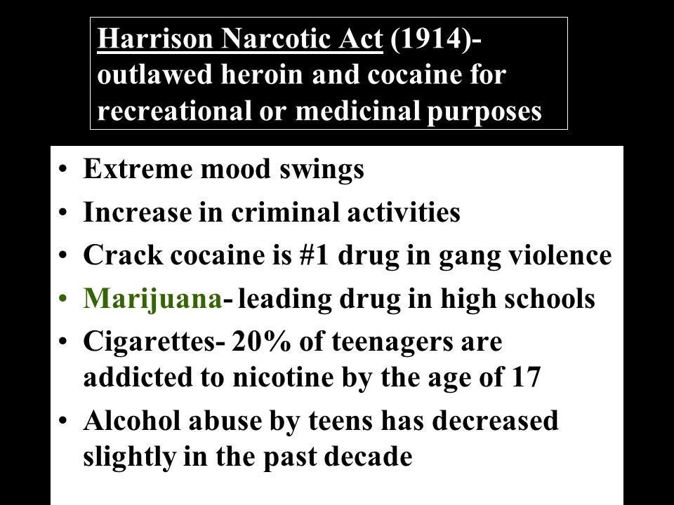 Harrison Narcotic Act (1914)- outlawed heroin and cocaine for recreational or medicinal purposes