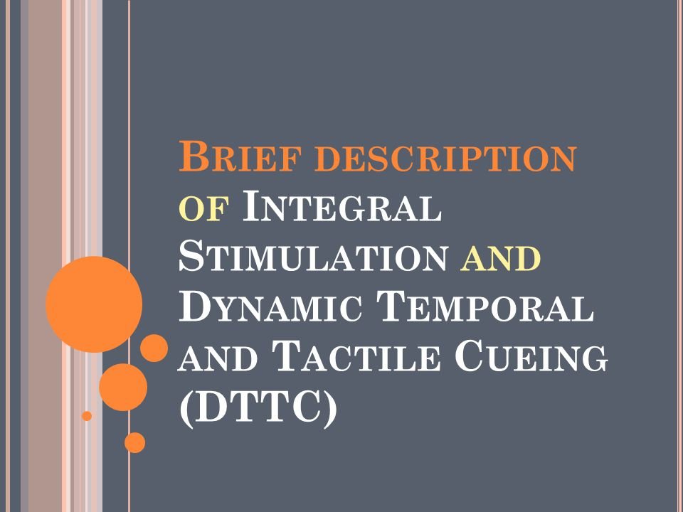Brief description of Integral Stimulation and Dynamic Temporal and Tactile Cueing (DTTC)