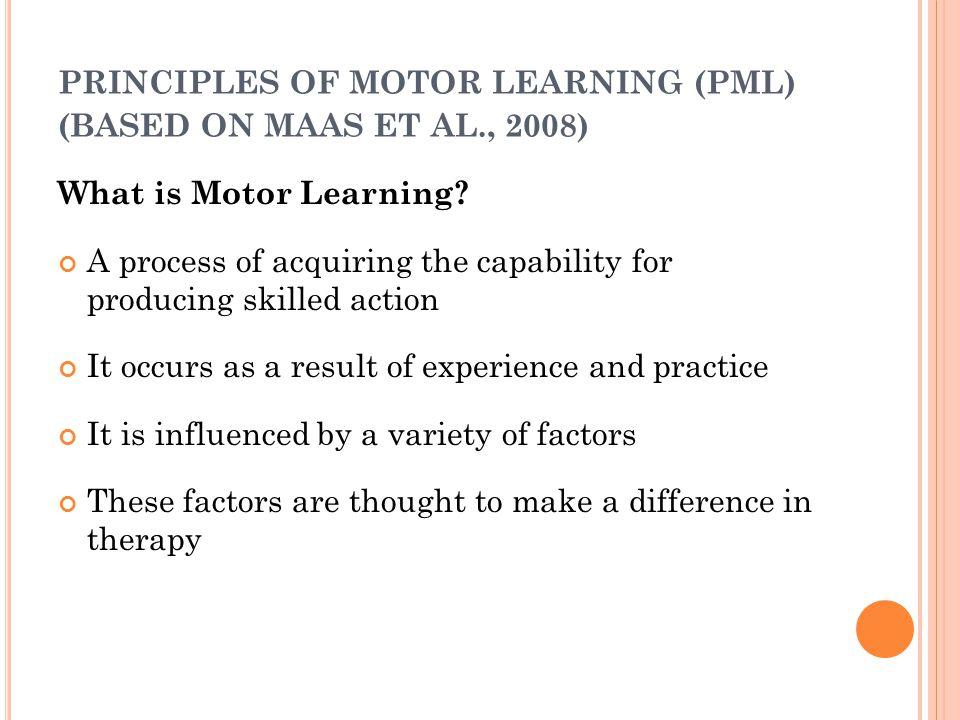 PRINCIPLES OF MOTOR LEARNING (PML) (BASED ON MAAS ET AL., 2008)