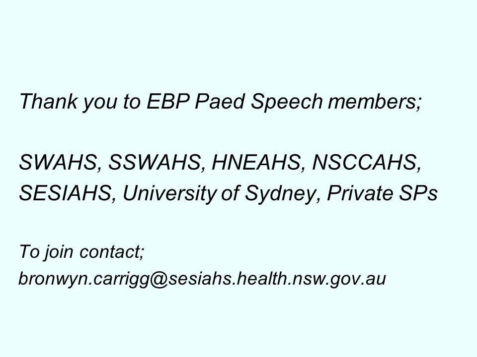 Thank you to EBP Paed Speech members; SWAHS, SSWAHS, HNEAHS, NSCCAHS,