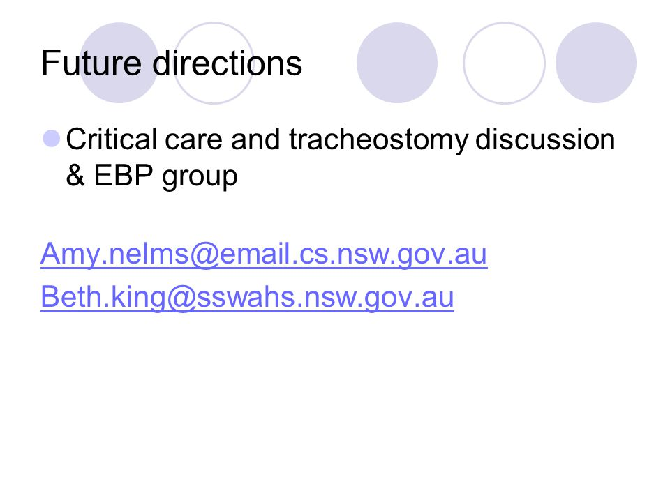 Future directions Critical care and tracheostomy discussion & EBP group. Amy.nelms@email.cs.nsw.gov.au.