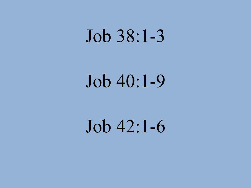 Job 38:1-3 Job 40:1-9 Job 42:1-6