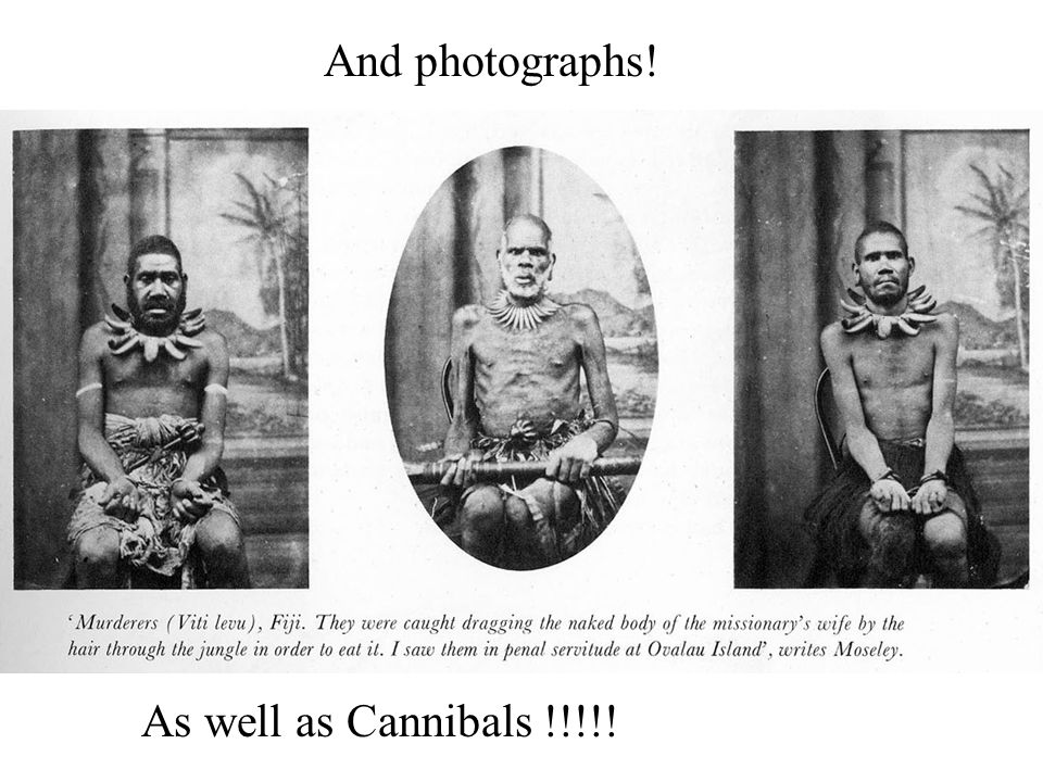 And photographs! As well as Cannibals !!!!!