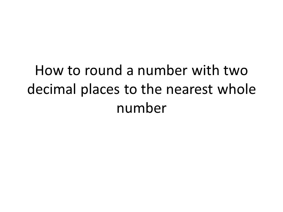 How to round a number with two decimal places to the nearest whole number