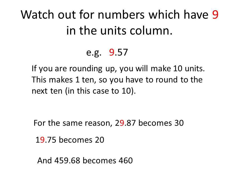 Watch out for numbers which have 9 in the units column.