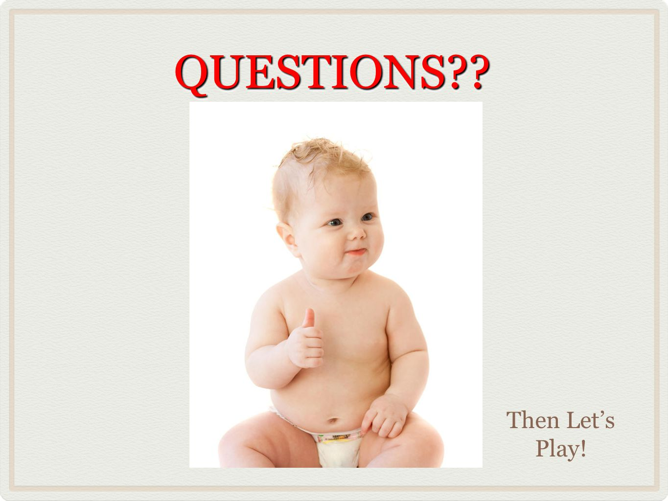 QUESTIONS Then Let's Play!