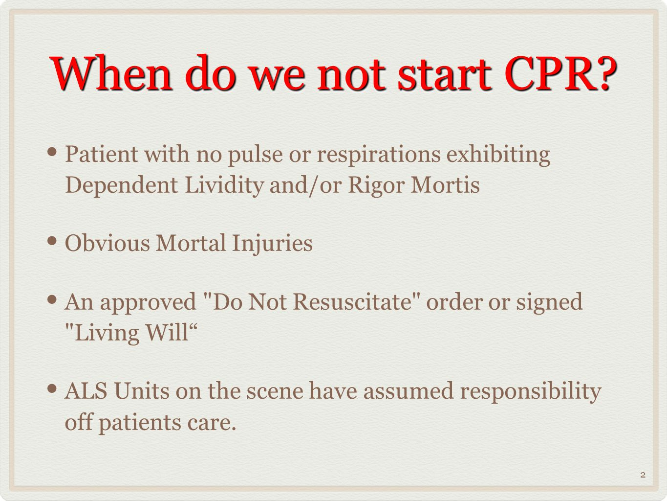 When do we not start CPR Patient with no pulse or respirations exhibiting Dependent Lividity and/or Rigor Mortis.