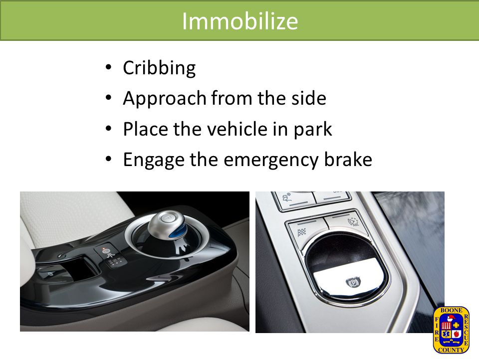 Immobilize Cribbing Approach from the side Place the vehicle in park