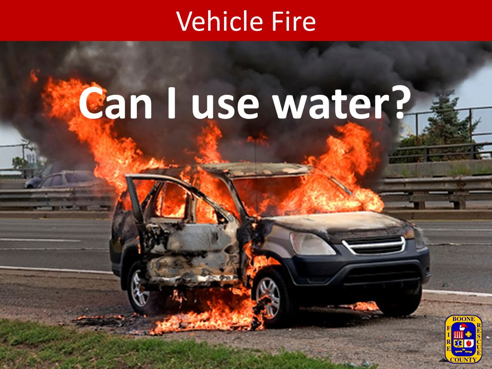 Vehicle Fire Can I use water