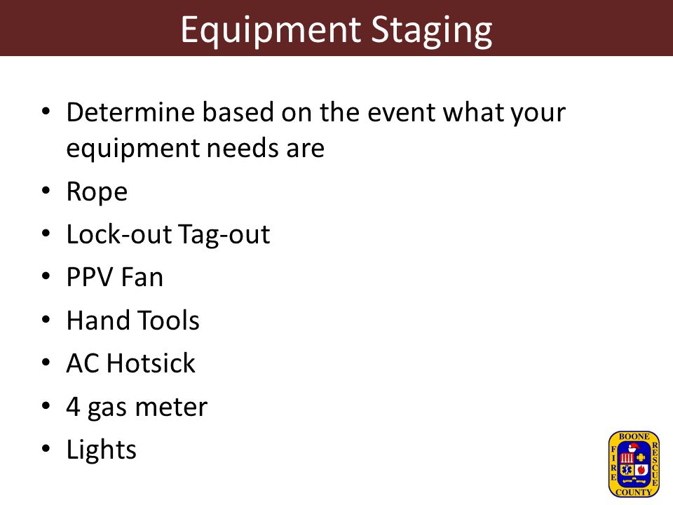 Equipment Staging Determine based on the event what your equipment needs are. Rope. Lock-out Tag-out.