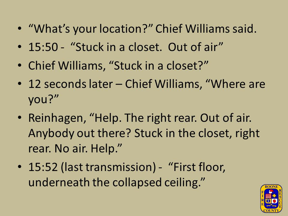 What's your location Chief Williams said.