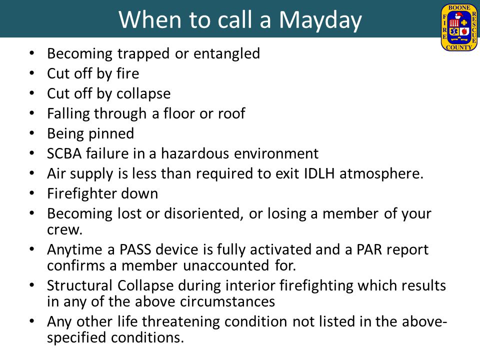 When to call a Mayday Becoming trapped or entangled Cut off by fire