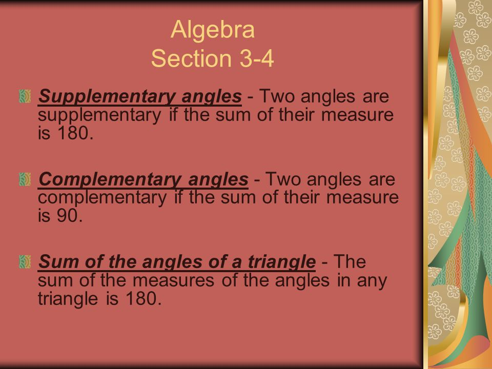 Algebra Section 3-4 Supplementary angles - Two angles are supplementary if the sum of their measure is 180.